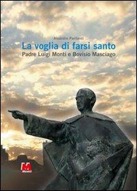 La voglia di farsi santo. Padre Luigi Monti e Bovisio Masciago