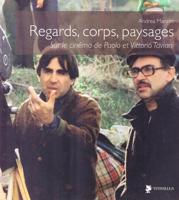 Regards, corps, paysages sur le cinéma de Paolo et Vittorio Taviani. Ediz. illustrata