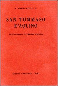 San Tommaso d'Aquino. Studi biografici sul Dottore Angelico