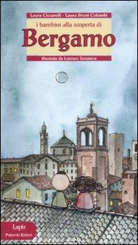 I bambini alla scoperta di Bergamo. Ediz. illustrata