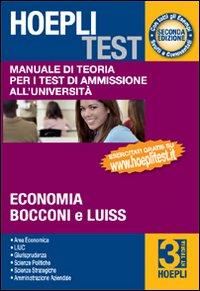 Hoepli test. Manuale di teoria per i test di ammissione all'università. Vol. 3: Economia, Bocconi e Luiss