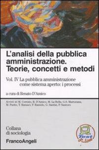 L'analisi della pubblica amministrazione. Teorie, concetti e metodi. Vol. 4: La pubblica amministrazione come sistema aperto: i processi