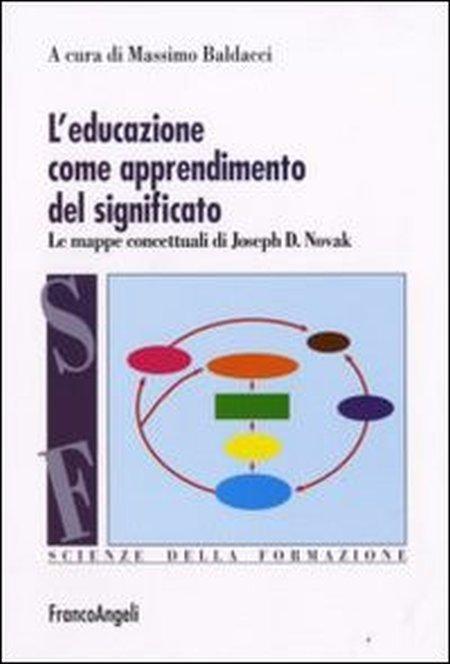 L'educazione come apprendimento del significato. Le mappe concettuali di Joseph D. Novak