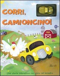 Corri, camioncino! Ediz. illustrata