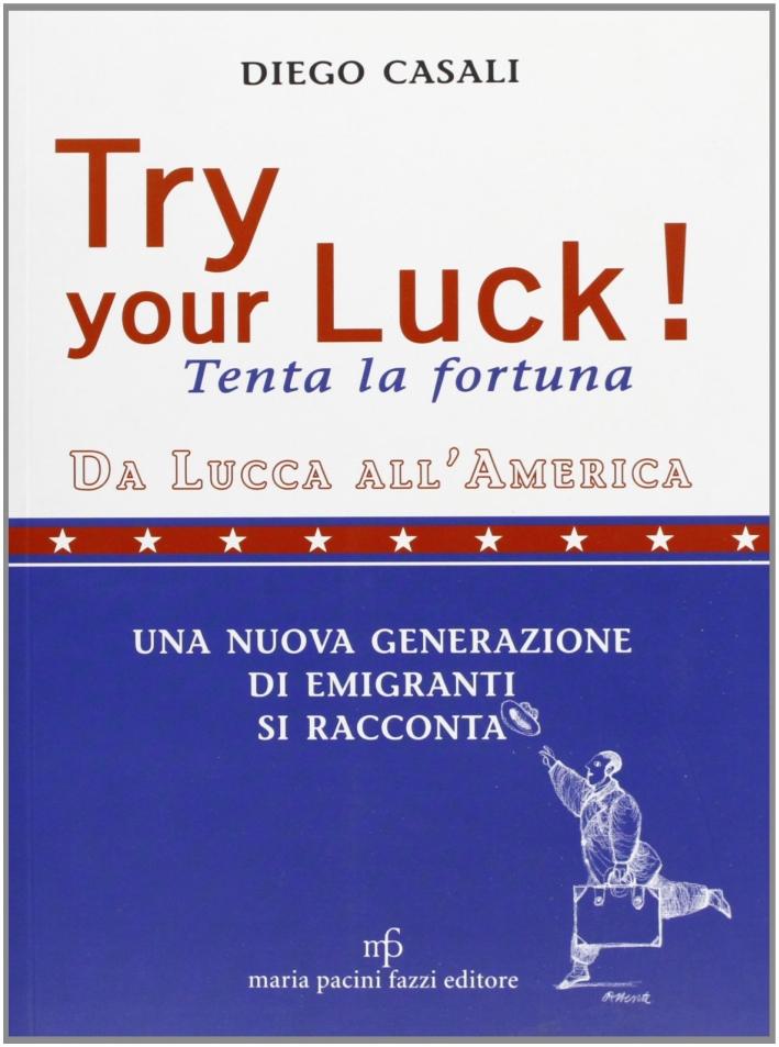 Try Your Luck!tenta la Fortuna. Da Lucca all'America. una Nuova Generazione di Emigranti si Racconta