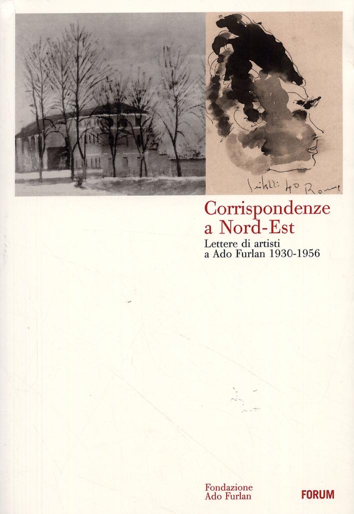 Corrispondenze a nord-est. Lettere di artisti a Ado Furlan. 1930-1956