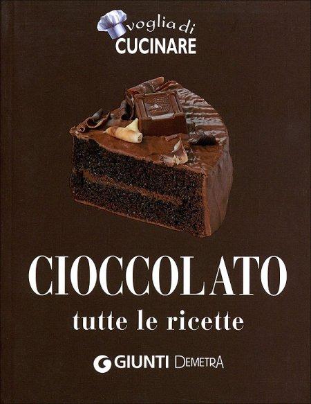 Cioccolato. Tutte le ricette. Ediz. illustrata