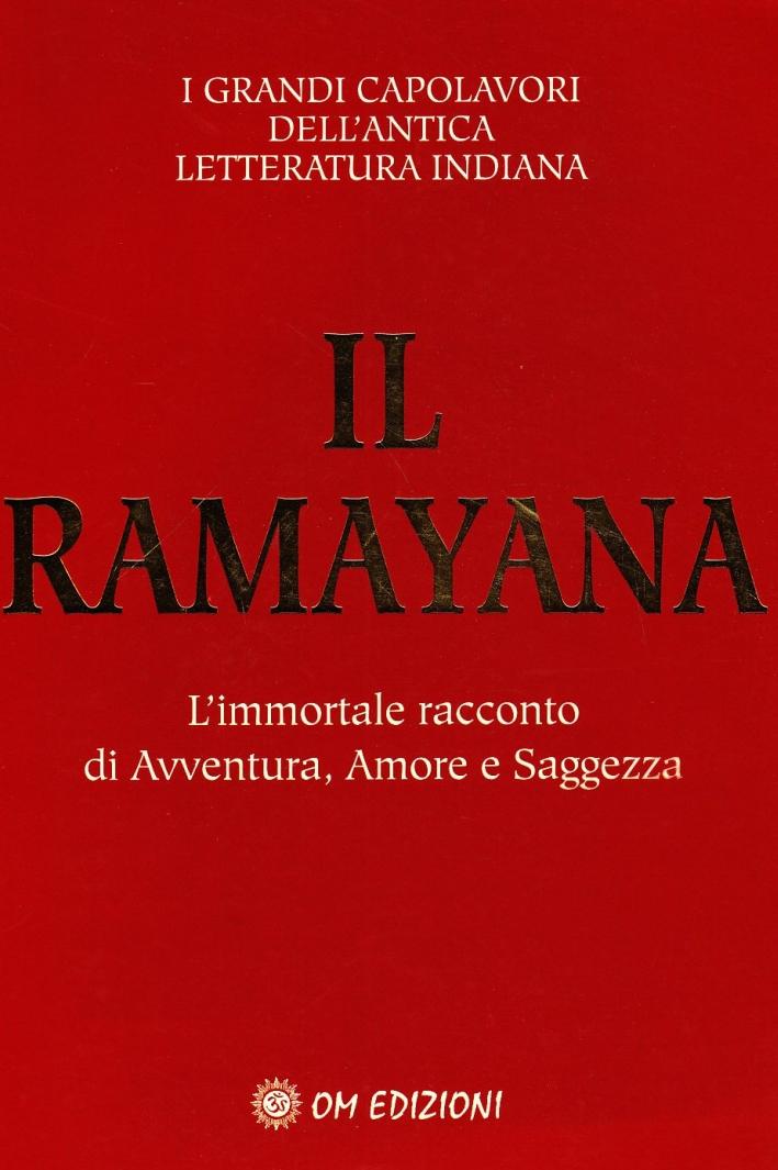Il ramayana. L'immortale racconto di avventura, amore e saggezza.