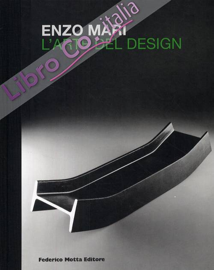 Enzo Mari. L'Arte del Design. Ediz. Italiana e Inglese.