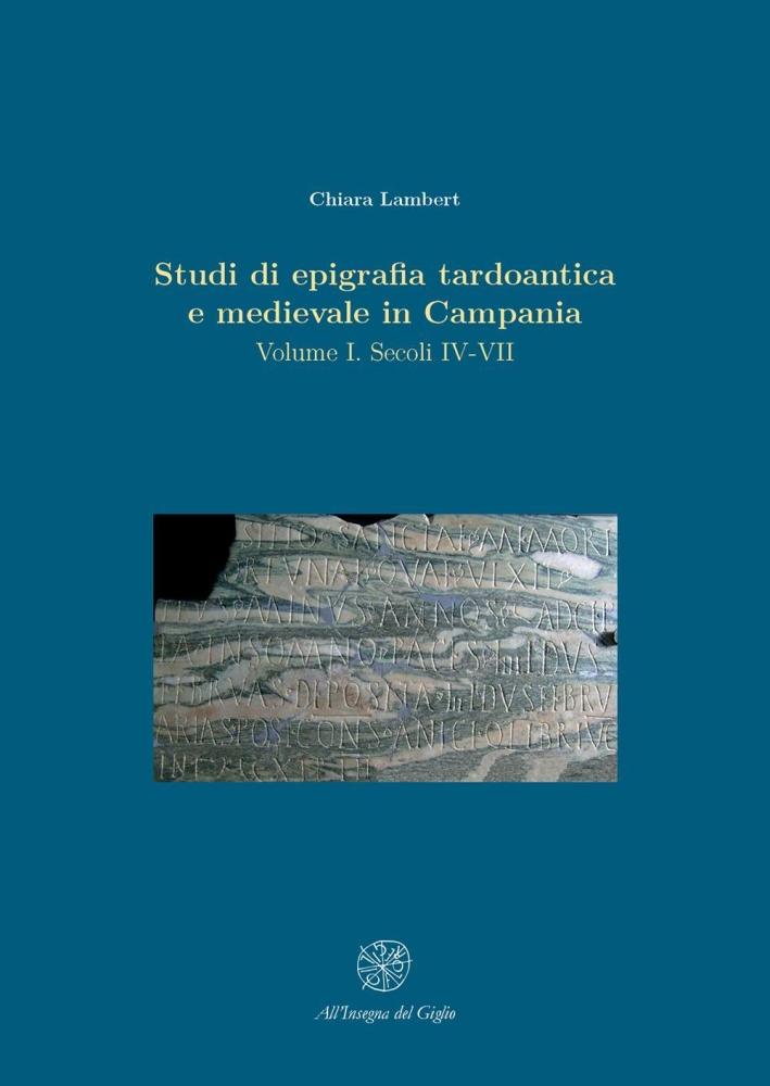 Studi di epigrafia tardoantica e medievale in Campania. Volume I. Secoli IV-VII