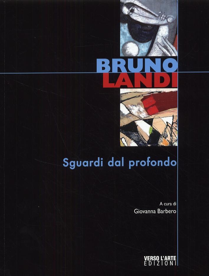 Bruno Landi. Sguardi dal profondo. [Edizione italiana e inglese]
