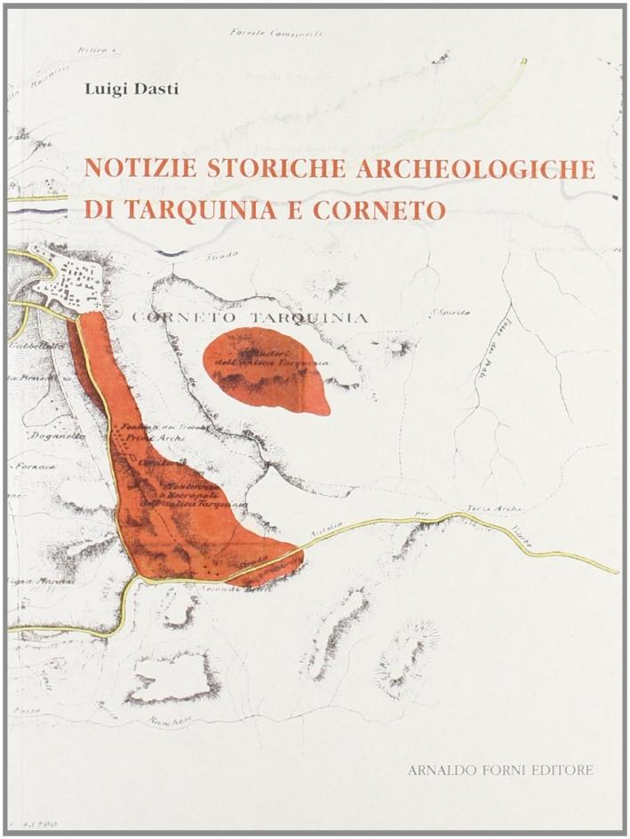 Notizie Storiche Archeologiche di Tarquinia e Corneto.(rist. Anast. Bologna, 2008)