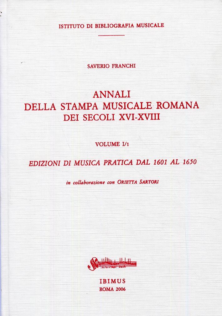 Annali della stampa musicale romana del secoli XVI-XVIII. Volume 1. Edizioni di musica pratica dal 1601 al 1650