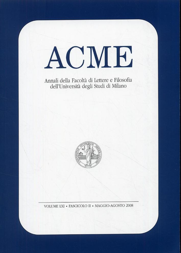 ACME - Annali della Facoltà di Lettere e Filosofia dell'Università degli Studi di Milano. Volume LXI. Fascicolo II. Maggio-agosto 2008