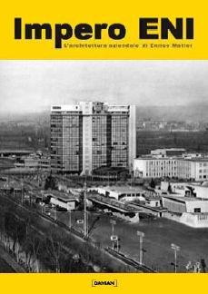Impero Eni. L'architettura aziendale e l'urbanistica di Enrico Mattei.