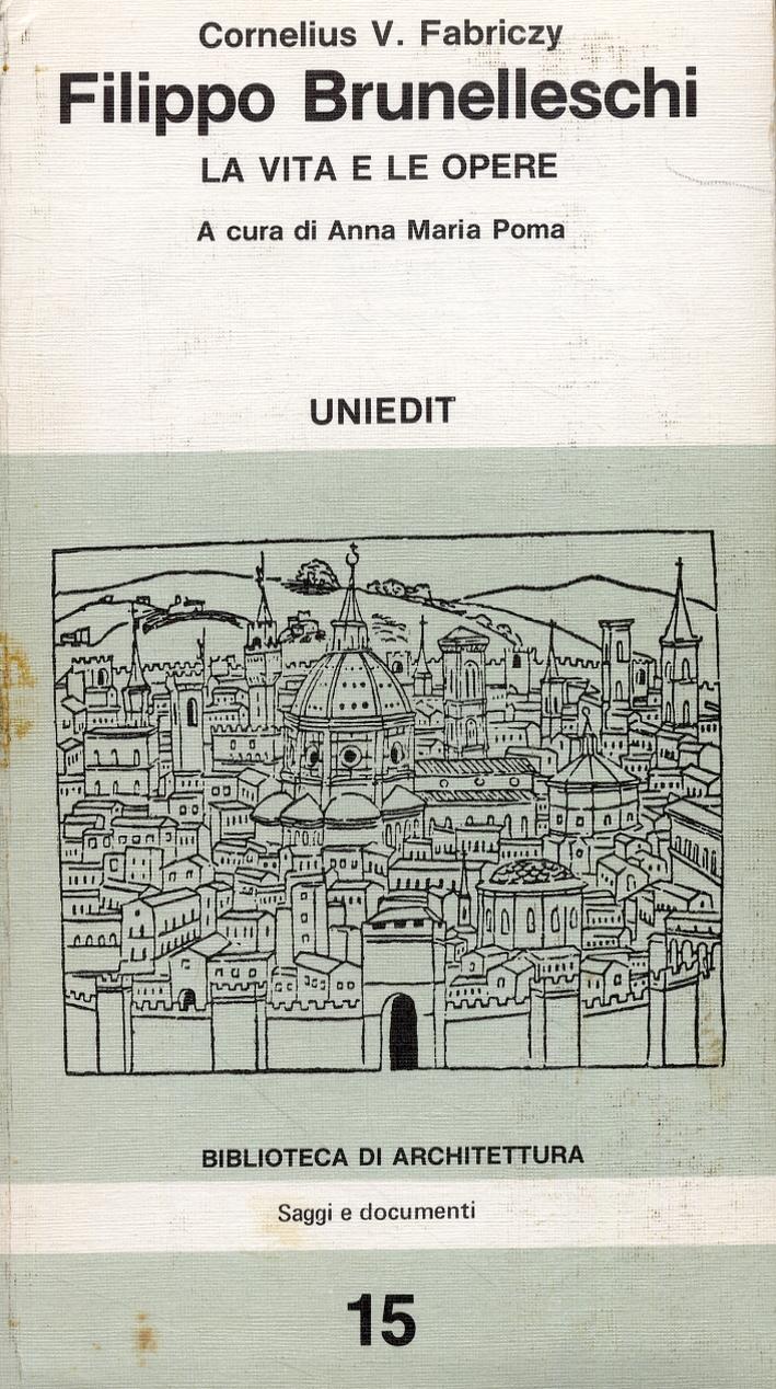 Filippo Brunelleschi. La vita e le opere.