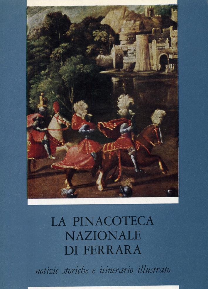 La Pinacoteca Nazionale di Ferrara. Notizie storiche e itinerario illustrato con un indice degli artisti e delle opere esposte