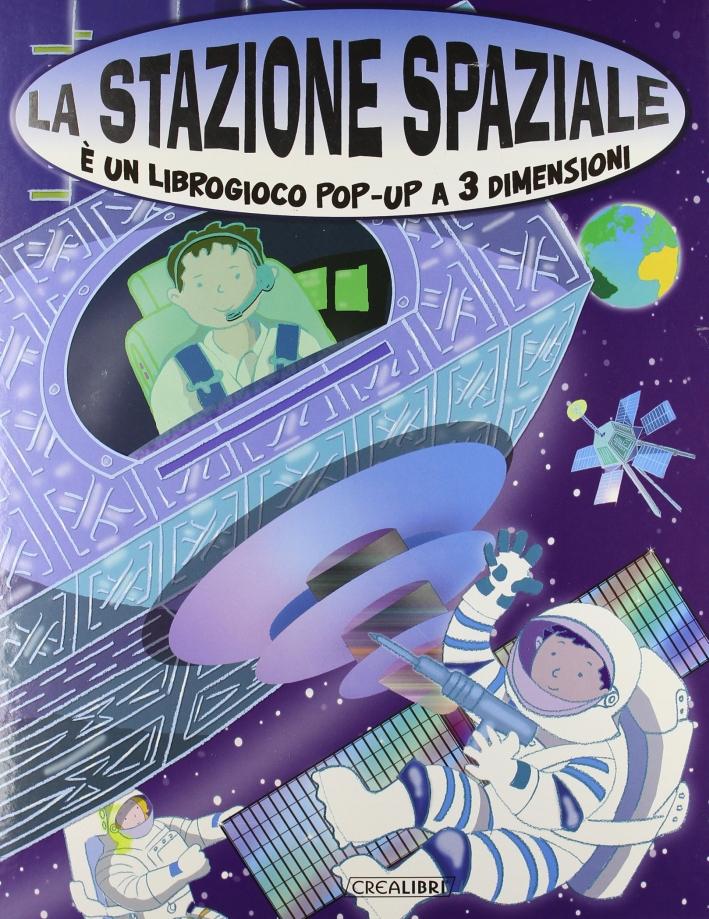 La stazione spaziale. Libro pop-up. Ediz. illustrata