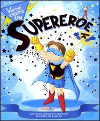 Vorrei Essere un Supereroe. Con Gadget