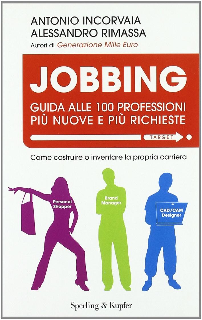 Jobbing. Guida alle 100 professioni più nuove e più richieste