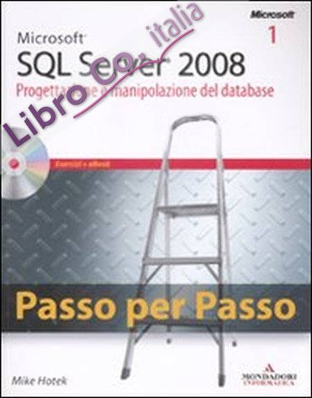 Microsoft Sql Server 2008. Progettazione e Manipolazione del Databasemicrosoft Sql Server 2008. Gestione del Database e Business Intelligence. con CD-ROM.