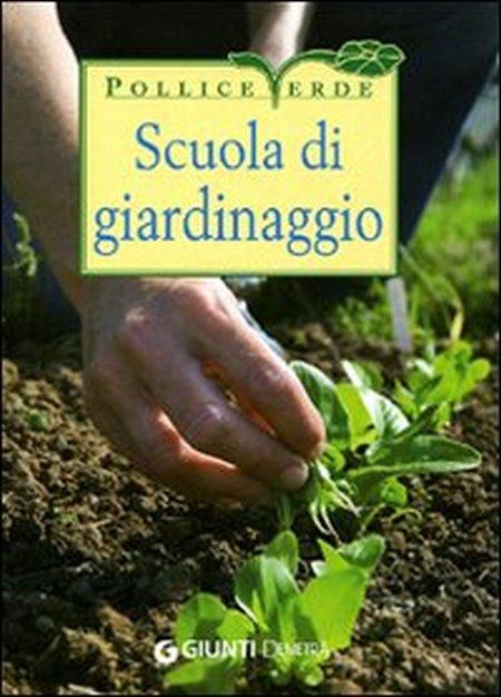 Scuola di giardinaggio. Ediz. illustrata