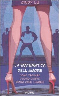 La matematica dell'amore. Come trovare l'uomo giusto senza dare i numeri.