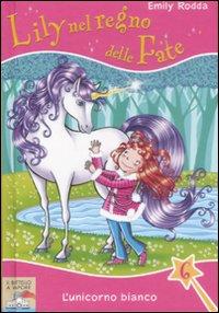 L'unicorno bianco. Lily nel regno delle fate. Vol. 6
