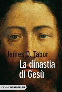 La Dinastia di Gesù. La Storia Segreta di Gesù, della Sua Famiglia Reale e la Nascita del Cristianesimo.