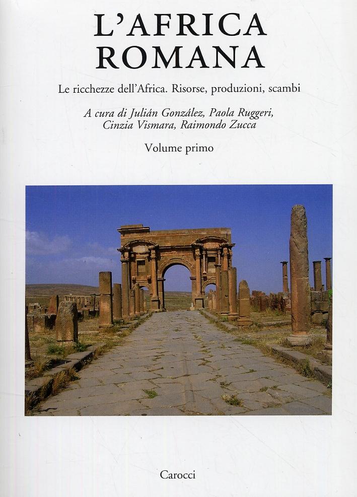 L'Africa romana. Volume 17. Le ricchezze dell'Africa. Risorse, produzioni, scambi. [Edizione italiana, francese e spagnola]
