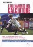 L'allenamento del calciatore. Guida alla preparazione fisica e alla pevenzione degli infortuni. Ediz. illustrata