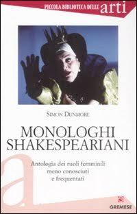 Monologhi shakespeariani. Antologia dei ruoli femminili meno conosciuti e frequentati