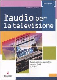 L'Audio per la Televisione. Caratteristiche Percettive, Principi Fisici e Tecnici