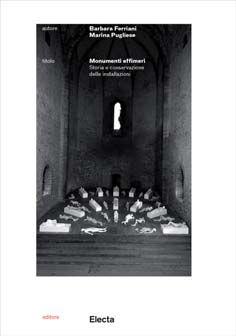 Monumenti effimeri. Storia e conservazione delle installazioni. Ediz. illustrata