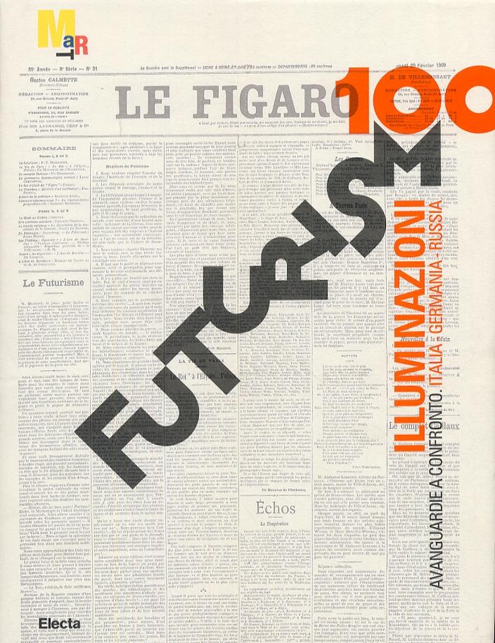 Futurismo 100. Illuminazioni. Avanguardie a confronto. Italia, Germania, Russia