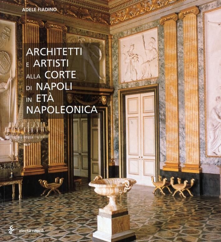 Architetti e artisti alla corte di Napoli in età napoleonica. Progetti e realizzazioni nei luoghi del potere 1806-1815