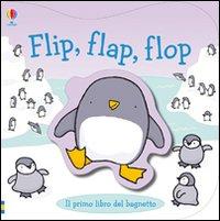 Flip, flap, flop. Ediz. illustrata