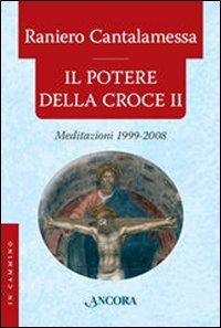 Il Potere della Croce. Meditazioni 1999-2008. Vol. 2
