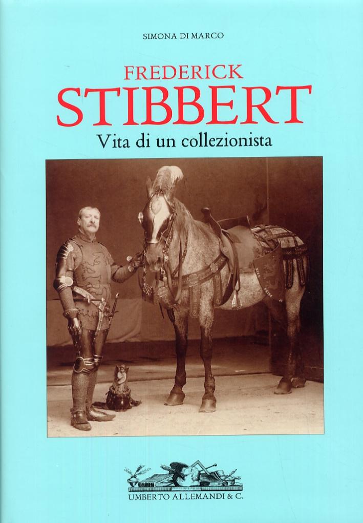 Frederick Stibbert 1838-1906. Vita di un Collezionista