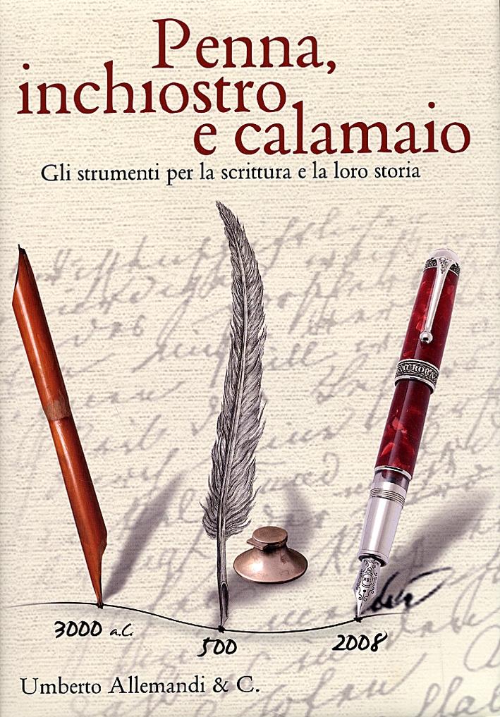 Penna, Inchiostro e Calamaio. Gli Strumenti Per la Scrittura e la loro Storia. [Ed. italiana e inglese]
