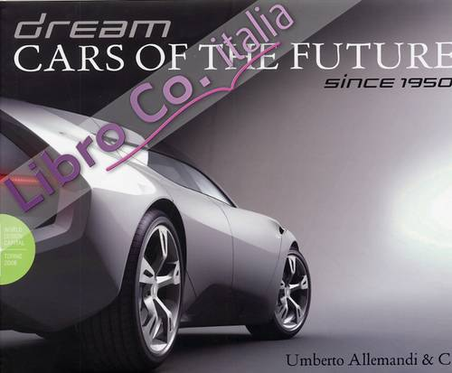 Dream. Cars of the future since 1950