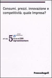 Quinto forum di CDO agrolimentare 2008. Consumi, prezzi, innovazione e competitività: quale impresa? (Milano Marittima, 18-19 gennaio 2008)