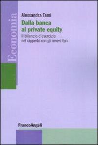 Dalla banca al private equity. Il bilancio d'esercizio nel rapporto con gli investitori