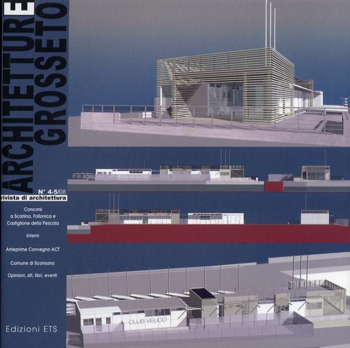 Architetture Grosseto. 4-5. 2008. Rivista di architettura. Concorsi a Scarlino, Follonica e Castiglione a Pescaia