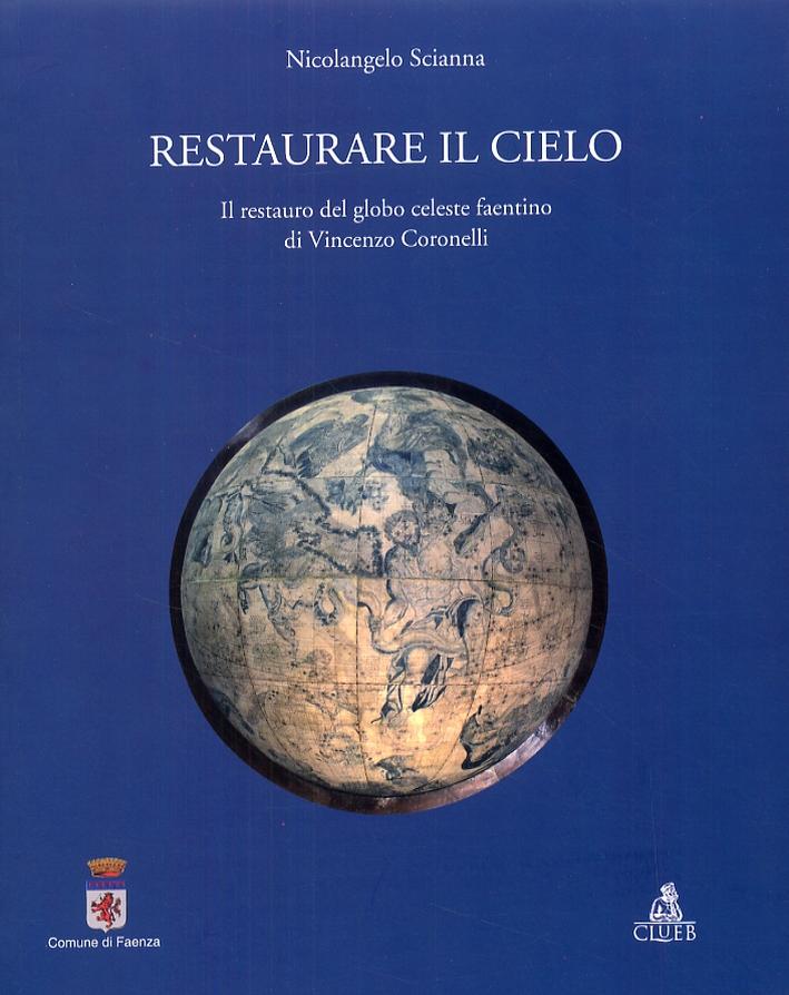Restaurare il cielo. Il restauro del globo celeste faentino di Vincenzo Coronelli