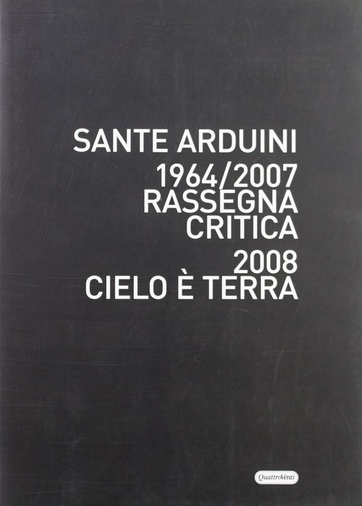 Sante Arduini 1964-2007. Rassegna critica. Ediz. illustrata