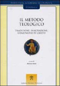 Il metodo teologico. Tradizione, innovazione, comunione in Cristo