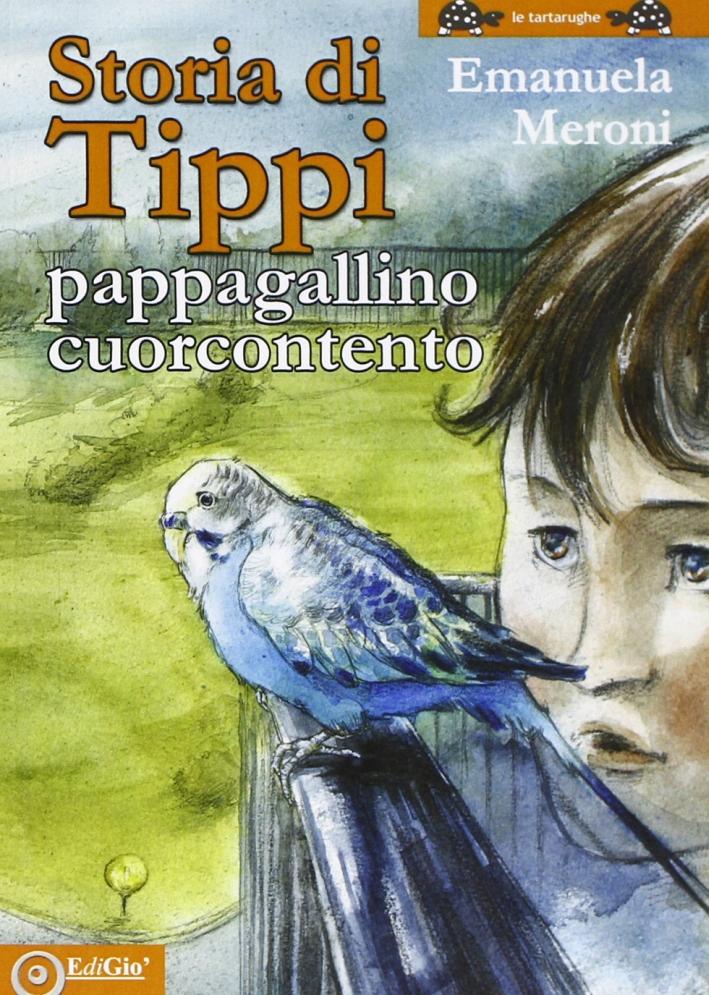 Storia di Tippi. Pappagallino cuorcontento. Ediz. illustrata