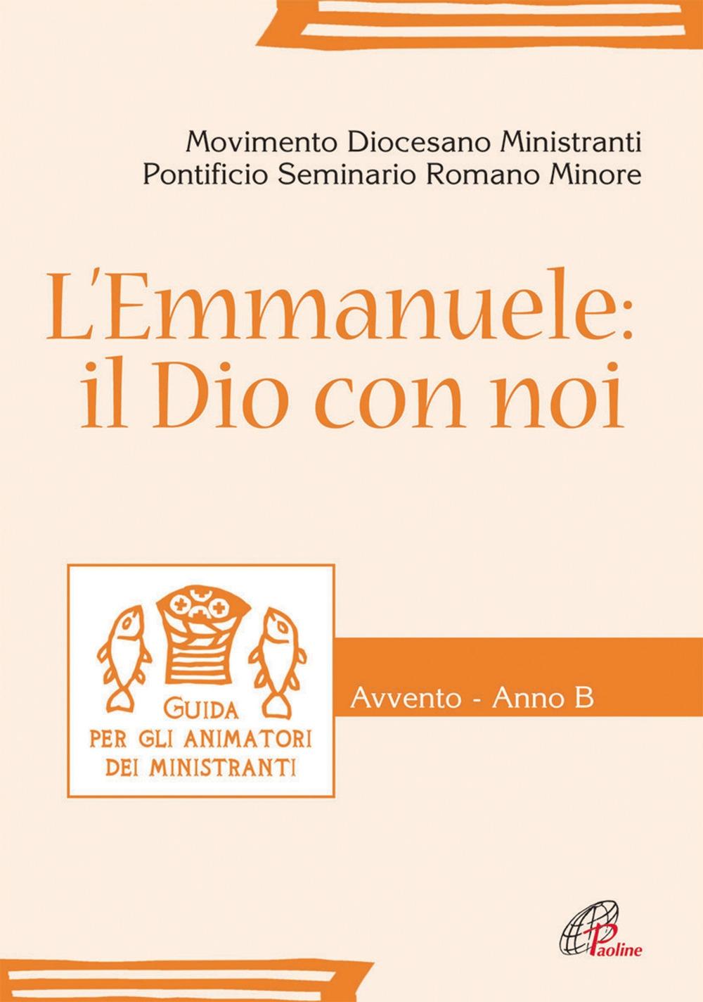 L'Emmanuele. Il Dio con Noi. Guida Per gli Animatori dei Ministranti. Avvento - Anno B