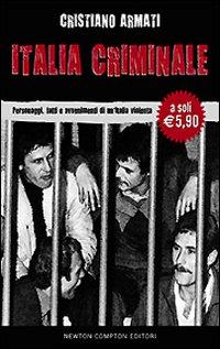 Italia criminale. Personaggi, fatti e avvenimenti di un'Italia violenta